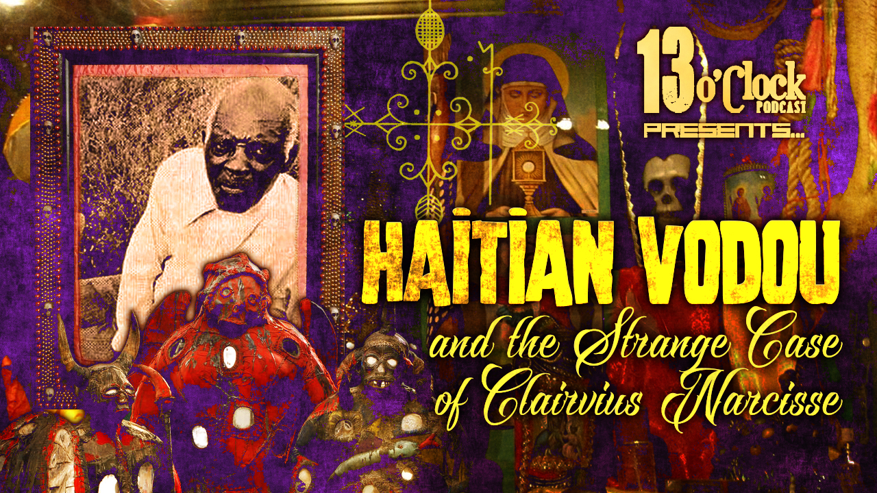 13 O'Clock Episode 51 – Haitian Voodoo and Zombies | Goddess