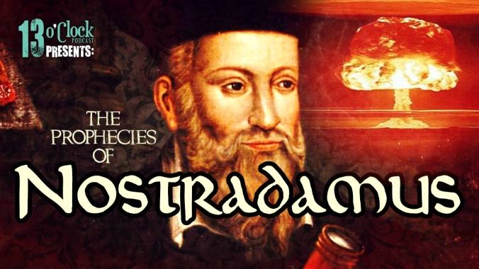 13 O'Clock Episode 129 – Nostradamus and His Prophecies
